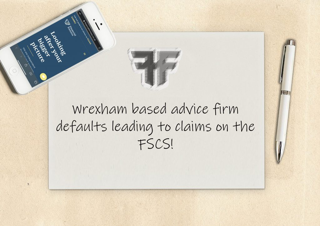 Wrexham based advice firm defaults leading to claims on the FSCS!
