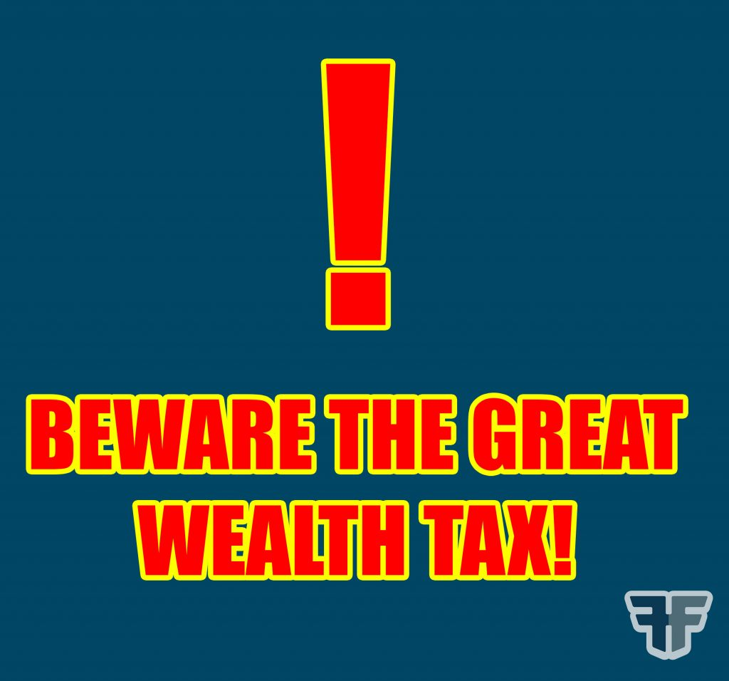 Beware the Great Wealth Tax!