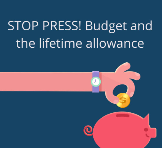 STOP PRESS! Budget and the lifetime allowance